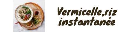 Vermicelli, instant rice